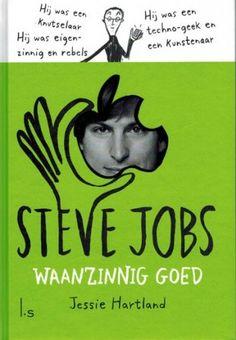 Grafische biografie van Steve Jobs | Steve Jobs - waanzinnig goed, Jessie Hartland | Leesbevordering in de klas