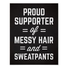 Messy Hair & Sweatpants Funny Quote Poster