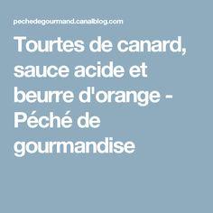 Tourtes de canard, sauce acide et beurre d'orange - Péché de gourmandise