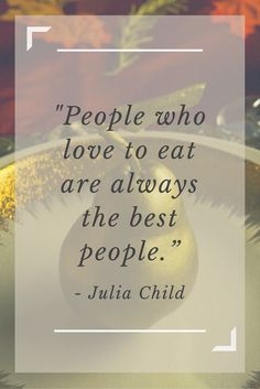 """""""People who love to eat are always the best people."""" -Julia Child. Inspired by the movie Burnt in theaters Oct. 23!//"""