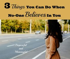 Purposeful and Meaningful: 3 Things To Do When No-one Believes in You