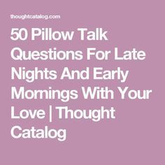 50 Pillow Talk Questions For Late Nights And Early Mornings With Your Love | Thought Catalog