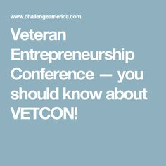 Veteran Entrepreneurship Conference — you should know about VETCON!