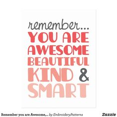 Remember you are Awesome, Beautiful, Kind and Smart Motivational Motivation Life Postcard Work Quotes, Quotes To Live By, Life Quotes, Amazing Quotes, Best Quotes, You Are Awesome Quotes, Favorite Quotes, Be Kind To Yourself, Be Yourself Quotes