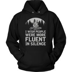 """I Wish People Were More Fluent In Silence"" - Shirts and Hoodies"