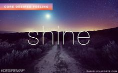 Shine - One of my Core Desired Feelings. How do you want to feel? #DesireMap