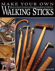 Make Your Own Walking Sticks: How to Craft Canes and Staffs from Rustic to…