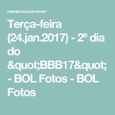 "Terça-feira (24.jan.2017) - 2º dia do ""BBB17""  - BOL Fotos - BOL Fotos"