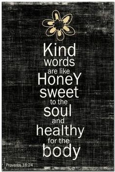 NWT. Pleasant sayings are a honeycomb, Sweet to the soul and a healing to the bones.