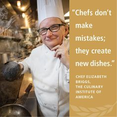 """""""Chefs don't make mistakes; they create new dishes."""""""