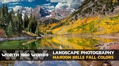 Worth 1000 Words Episode 3: Fall Color Landscape Photography Maroon Bells Aspen Colorado