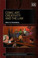 Comic art, creativity and the law / Marc H. Greenberg. Cheltenham, UK Edward Elgar 2014 'An intellectual tour de force and a compelling read . . . Far beyond a practical guide to the law of comics (though it is that too), Greenberg's book touches on the nature of creativity, the basis for IP law, and the history of this fascinating medium.' - Professor Mark A. Lemley, Director, Stanford Law School, US the creation of works of comic art, including graphic novels, comic books, cartoons ...