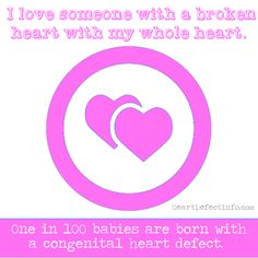 I love someone with a broken heart with my whole heart... http://www.heartdefectinfo.com