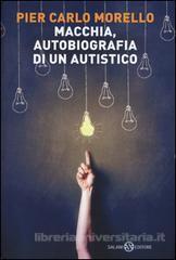 Macchia. Autobiografia di un autistico - Morello P. Carlo - Salani - Libro - Libreria Universitaria - 9788869180668