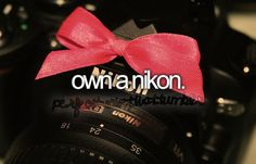 own a nikon. Done :)