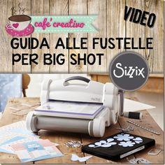 Guida alle fustelle per Big Shot Sizzix - Video tutorial - Cafe Creativo