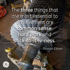 The three things that are most essential to achievement are common sense, hard work, and stick-to-it-iv-ness. -Thomas Edison #quote