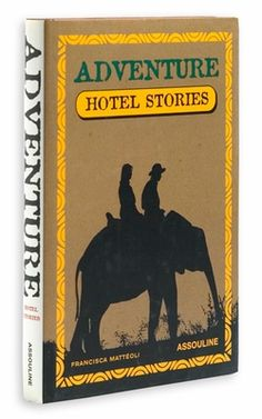 ✈ Adventure Hotel Stories by Assouline ✈