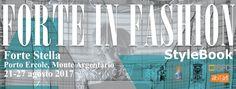 Forte in Fashion 2017 21-27 agosto - Forte Stella, Porto Ercole INFO: www.stylebook.it
