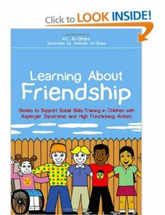 Learning About Friendship: Stories to Support Social Skills Training in Children with Asperger Syndrome and High Functioning Autism: Amazon....