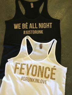 """Bachelorette party favor idea Beyoncé-inspired bachelorette party favors - tank tops with Feyoncé and """"We be all night"""" in glitter {Courtesy of Etsy}"""