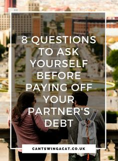 Ask Yourself These Questions Before Paying Off Your Partner's Debt   Thinking of helping your boyfriend or girlfriend pay off their debt? Ask yourself these questions first