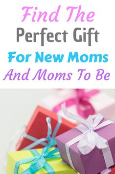 Find The Perfect Gift For New Moms And To Be