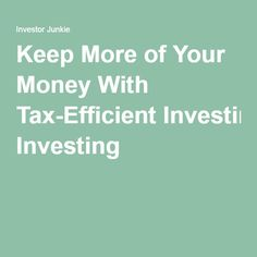 Keep More of Your Money With Tax-Efficient Investing