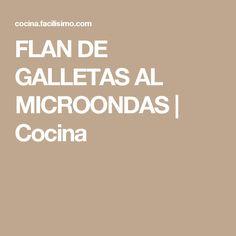 FLAN DE GALLETAS AL MICROONDAS   Cocina