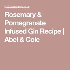 Rosemary & Pomegranate Infused Gin Recipe | Abel & Cole