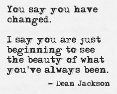 You say you have changed...