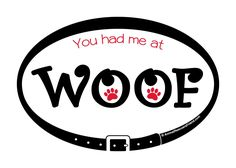 You had me at WOOF - Euro Pet Dog Car MAGNET - 4x6 Oval - Outdoor Indoor - 30 mil - Animal Rescue - Pet Dog Lover Gift - Donates to rescue by AnimalRescuersFriend on Etsy https://www.etsy.com/listing/465090435/you-had-me-at-woof-euro-pet-dog-car