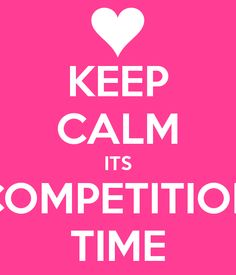 KEEP CALM ITS COMPETITION TIME - KEEP CALM AND CARRY ON Image ...
