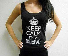 Keep Calm I'm A Bridesmaid. Womens Keep Calm Tank by BrideBikini, $16.00