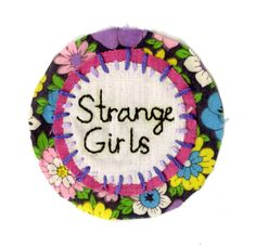 Stay strange  https://www.etsy.com/listing/157046536/strange-girls-patch?ref=sr_gallery_14_search_query=strange+girls_view_type=gallery_ship_to=US_search_type=all_facet=strange+girls