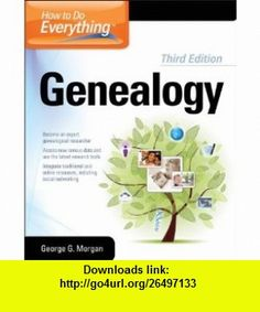 How to Do Everything Genealogy 3/E (9780071780841) George G. Morgan , ISBN-10: 007178084X  , ISBN-13: 978-0071780841 ,  , tutorials , pdf , ebook , torrent , downloads , rapidshare , filesonic , hotfile , megaupload , fileserve