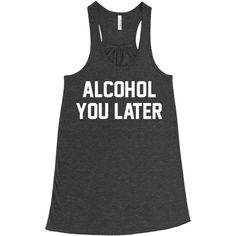 Metallic Gold Print! Alcohol You Later, Flowy Tank Top, Gym Tank, Yoga... ($22) ❤ liked on Polyvore featuring racerback jersey