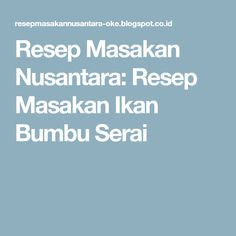 Resep Masakan Nusantara: Resep Masakan Ikan Bumbu Serai