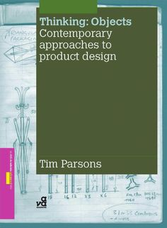 Thinking Objects  Thinking: Objects Contemporary approaches to product design Tim Parsons