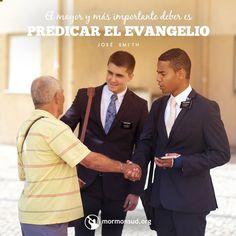 El mayor y más importante deber es predicar el evangelio. - José Smith  visita mormonsud.org