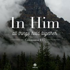 """""""And he is before all things, and in him all things hold together."""" Colossians thank you Jesus! Bible Verses Quotes, Bible Scriptures, Faith Quotes, Bible Scripture Tattoos, Faith Bible, Christian Life, Christian Quotes, Christian Living, Ec 3"""