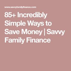 85+ Incredibly Simple Ways to Save Money | Savvy Family Finance