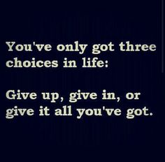 3 choices in life...