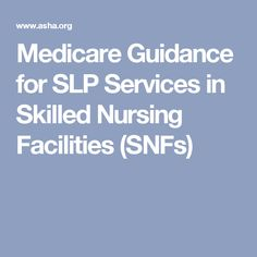 Medicare Guidance for SLP Services in Skilled Nursing Facilities (SNFs)