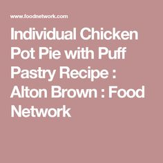 Individual Chicken Pot Pie with Puff Pastry Recipe : Alton Brown : Food Network