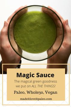 Magic Sauce - The magical green stuff we put on ALL THE THINGS! | MadeItLoveItPaleo