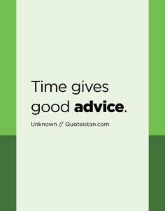Time gives good advice. Quote from quoteistan Advice Quotes, Life Quotes, Good Advice, Bitter, Quote Of The Day, Wise Words, Insight, Inspirational Quotes, Wisdom