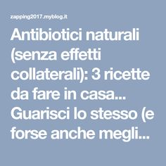Antibiotici naturali (senza effetti collaterali): 3 ricette da fare in casa... Guarisci lo stesso (e forse anche meglio) e non ti avveleni...!   Zapping