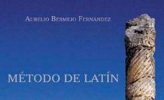 Método de latín / Aurelio Bermejo Fernández - Cuenca : Alfonsípolis, D.L. 2005