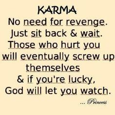Many people will get hit hard by karma one day. I'll just sit back with my popcorn and watch